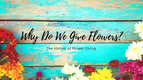 Why Do We Give Flowers? The History of Flower Giving
