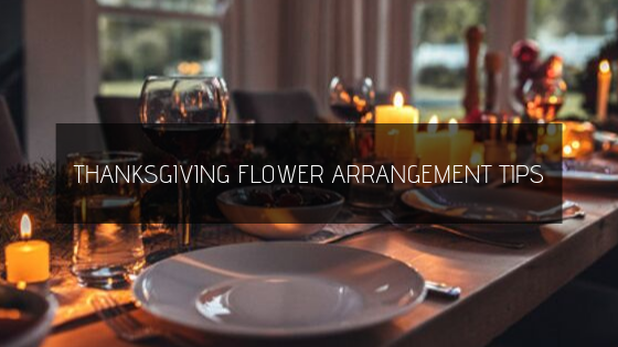 Thanksgiving Flower Arrangement Tips